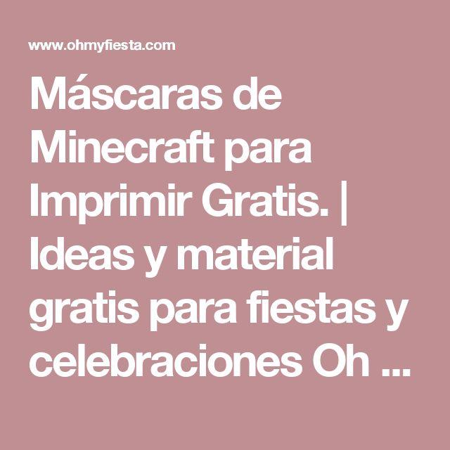Máscaras de Minecraft para Imprimir Gratis.   Ideas y material gratis para fiestas y celebraciones Oh My Fiesta!