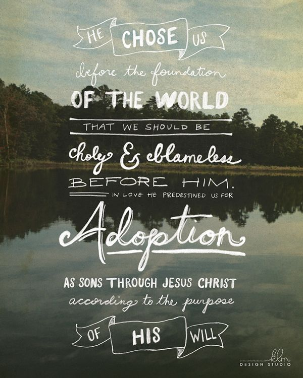 "Ephesians 1:4-5 ""God chose us in Christ to be holy and blameless in God's presence before the creation of the world. God destined us to be his adopted children through Jesus Christ because of his love. This was according to his goodwill and plan"" #TreasuresOfLove"