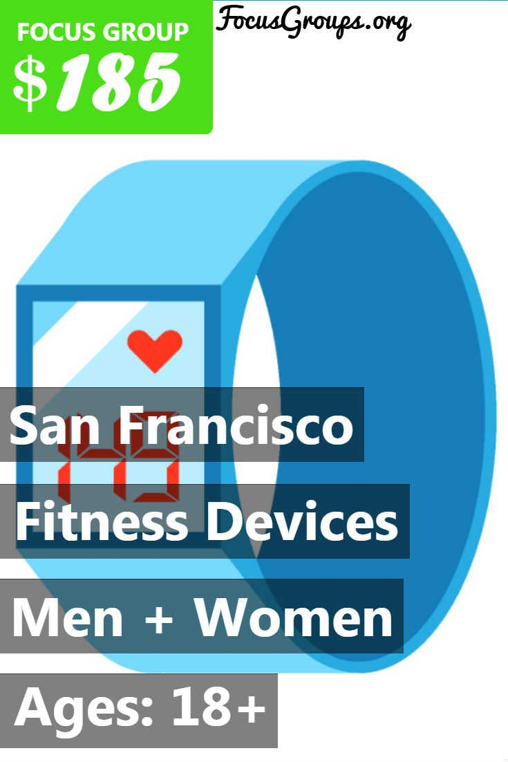 Hello Fitness Lovers! Fieldwork SF is looking to conduct a research study regarding Fitness Devices on Wednesday, July 19th. Qualified respondents will receive up to $185 pre-paid Visa. If you are interested in participating, please sign up and take the survey to see if you qualify!