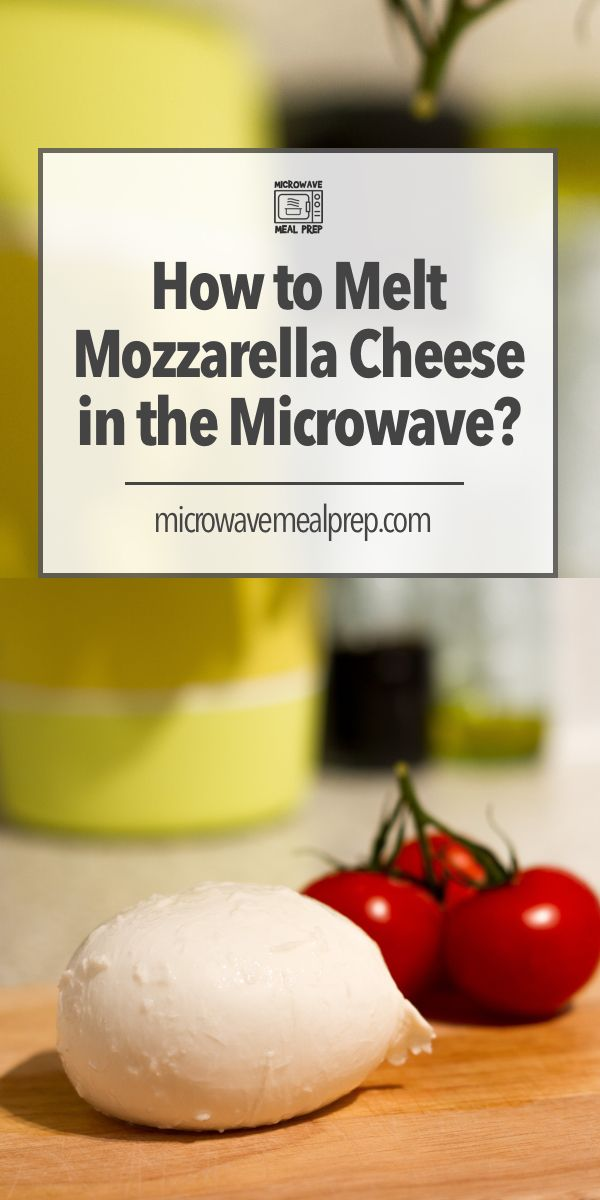 How To Melt Mozzarella Cheese In The Microwave In 2020 Microwave Recipes Mozzarella No Cook Meals