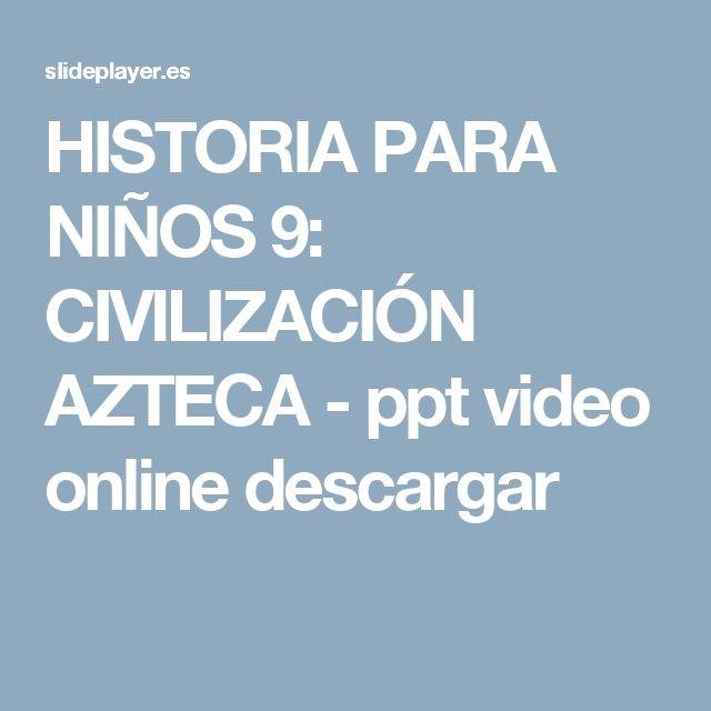HISTORIA PARA NIÑOS 9: CIVILIZACIÓN AZTECA - ppt video online descargar