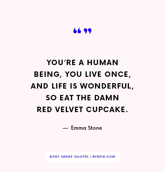 """""""You're a human being, you live once, and life is wonderful, so eat the damn red velvet cupcake.""""—Emma Stone"""