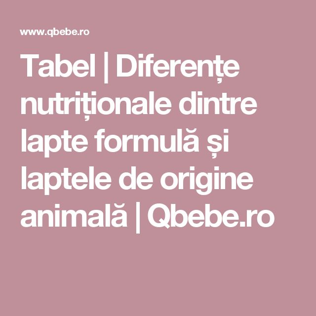 Tabel   Diferențe nutriționale dintre lapte formulă și laptele de origine animală   Qbebe.ro