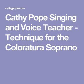 Cathy Pope Singing and Voice Teacher - Technique for the Coloratura Soprano