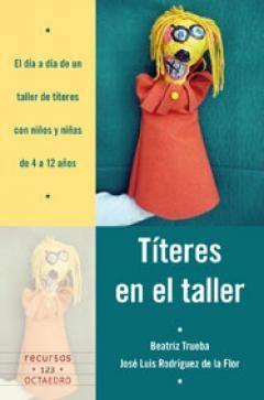 #recursos #ensayo Títeres en el taller refleja la experiencia del Taller de títeres realizado durante ocho años en la Biblioteca Central de la Red de Bibliotecas de la Comunidad de Madrid con niños y niñas de cuatro a doce años en un contexto de educación no formal.