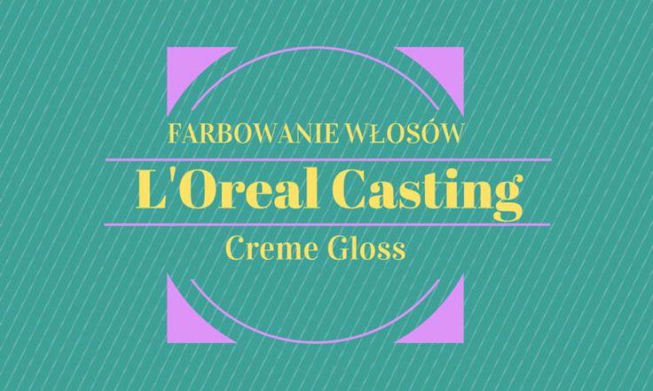 L'Oreal Casting Creme Gloss: Farbowanie włosów na jasny brąz 500