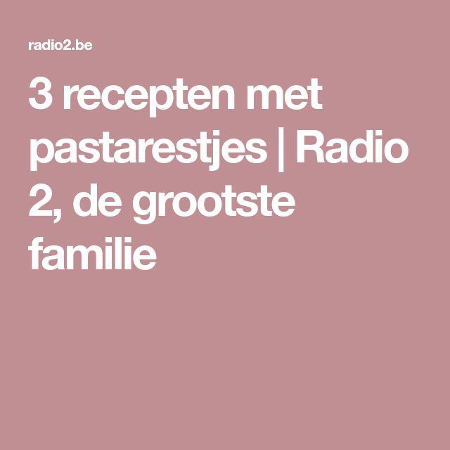 3 recepten met pastarestjes | Radio 2, de grootste familie