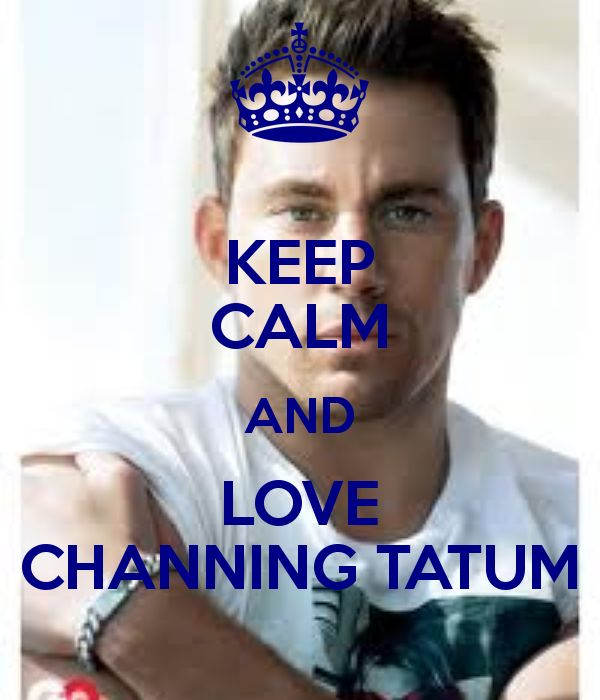 KEEP CALM AND LOVE CHANNING TATUM - KEEP CALM AND CARRY ON Image Generator - brought to you by the Ministry of Information