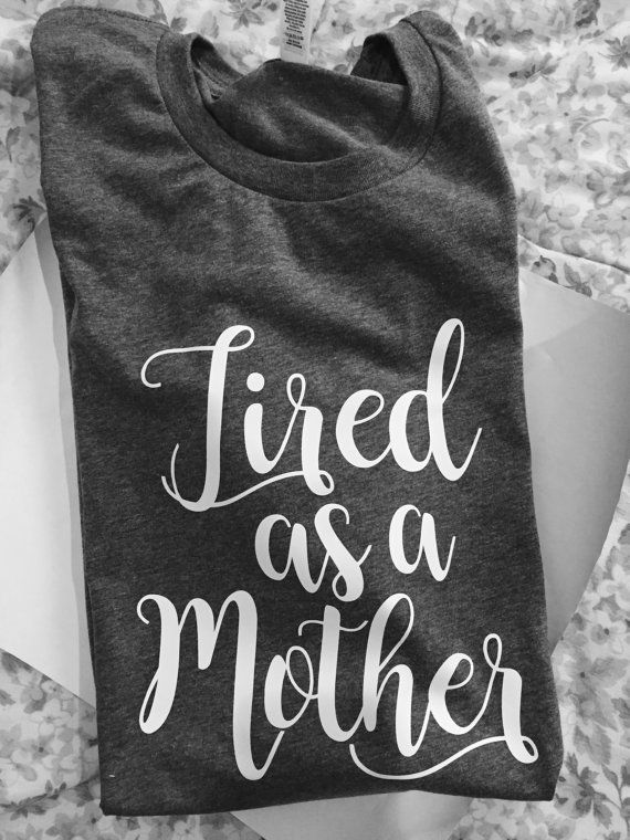 Tired As A Mother Shirt by LifeWithSunshine on Etsy