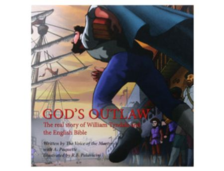 God's Outlaw: The real story of William Tyndale and the English Bible by Voice of the Martyrs | LibraryThing