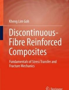 Discontinuous-Fibre Reinforced Composites Fundamentals of Stress Transfer and Fracture Mechanics free download by Kheng Lim Goh (auth.) ISBN: 9781447173052 with BooksBob. Fast and free eBooks download.  The post Discontinuous-Fibre Reinforced Composites Fundamentals of Stress Transfer and Fracture Mechanics Free Download appeared first on Booksbob.com.
