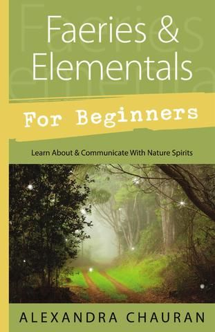 Faeries & Elementals for Beginners, by Alexandra Chauran