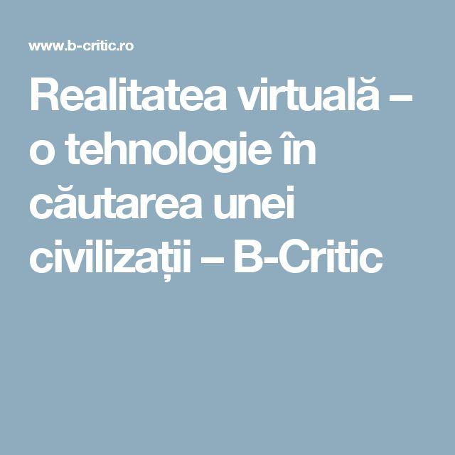 Realitatea virtuală – o tehnologie în căutarea unei civilizații – B-Critic
