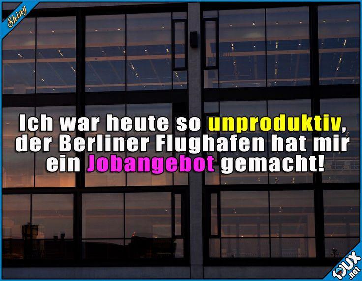 Da pass ich gut rein ^^'  Lustige Sprüche #Humor #lustig #Sprüche #1jux #Jux #Jodel #lustigeSprüceh #BerlinerFlughafen #Flughafen #Jobangebot #Job #unproduktiv