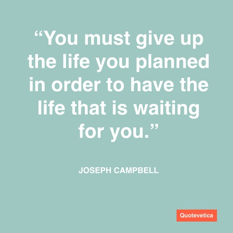 Joseph Campbell's words are so meaningful. Letting go is freedom indeed.