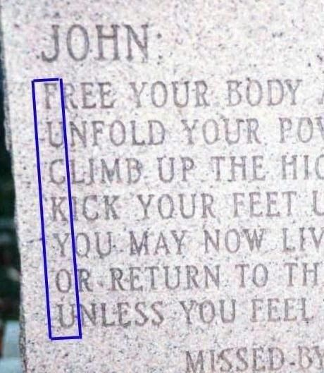 "The image shown above is indeed a photograph of the headstone that marked the spot where John Laird McCaffery (15 October 1940 — 14 August 1995) lay buried. The cryptic message occurred to the monument maker after he finished sandblasting it into stone. ""This guy's ex-wife and mistress came in together and ordered the stone. They said the message represented him. It was a thing between the three of them"""