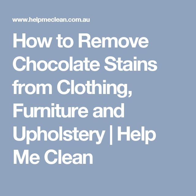 How to Remove Chocolate Stains from Clothing, Furniture and Upholstery | Help Me Clean