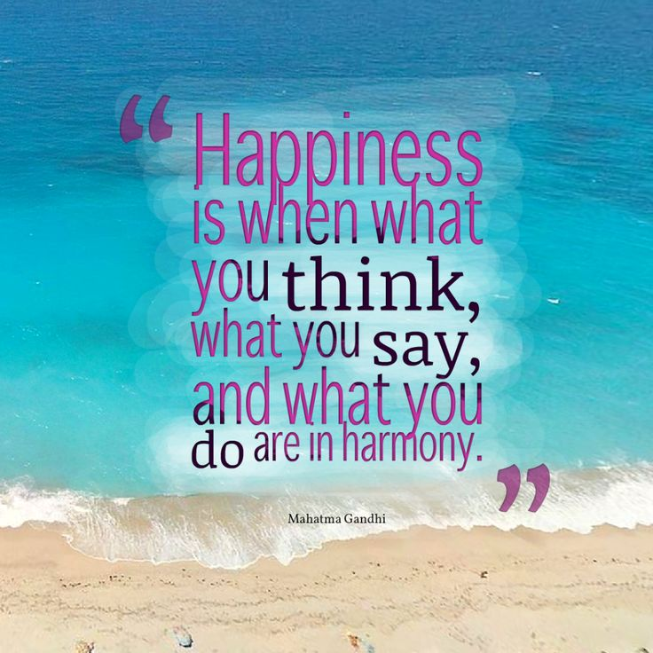 Today Quote: Happiness is when what you think, what you say, and what you do are in harmony.