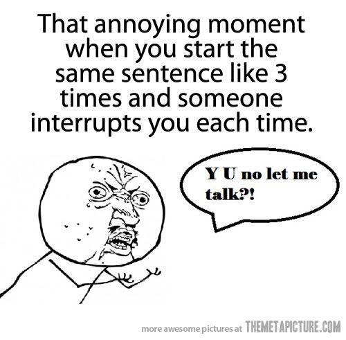 haha!: Meme Faces, Kait Griffins, Memes Faces, Pet Peeves, Brother Joshua, My Life, Biggest Petpeev, Shut Up