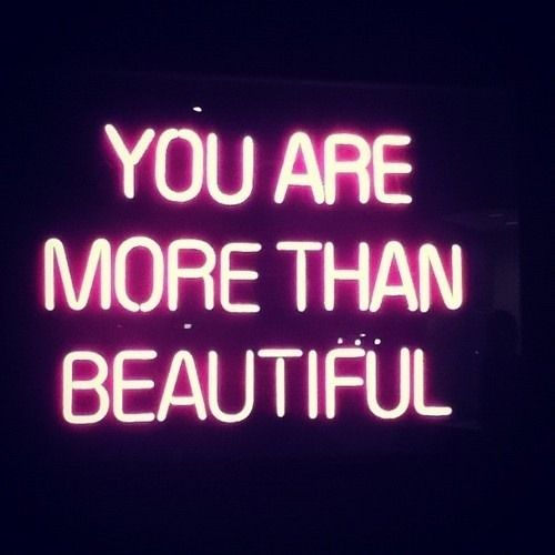 being attractive isn't all that matters. we are all so much more then just skin deep.