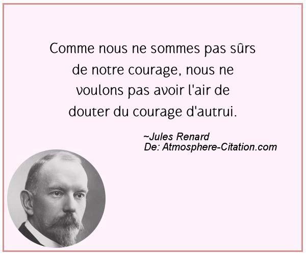 Comme nous ne sommes pas sûrs de notre courage, nous ne voulons pas avoir l'air de douter du courage d'autrui.  Trouvez encore plus de citations et de dictons sur: http://www.atmosphere-citation.com/populaires/comme-nous-ne-sommes-pas-surs-de-notre-courage-nous-ne-voulons-pas-avoir-lair-de-douter-du-courage-dautrui.html?