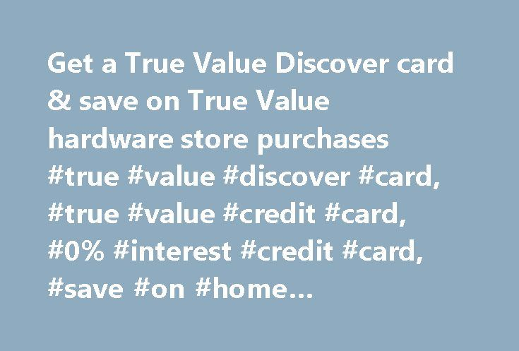 Get a True Value Discover card & save on True Value hardware store purchases #true #value #discover #card, #true #value #credit #card, #0% #interest #credit #card, #save #on #home #improvement http://loan-credit.nef2.com/get-a-true-value-discover-card-save-on-true-value-hardware-store-purchases-true-value-discover-card-true-value-credit-card-0-interest-credit-card-save-on-home-improvement/  # Lend your projects a helping hand Apply for the True Value Discover card When painting, planting or…