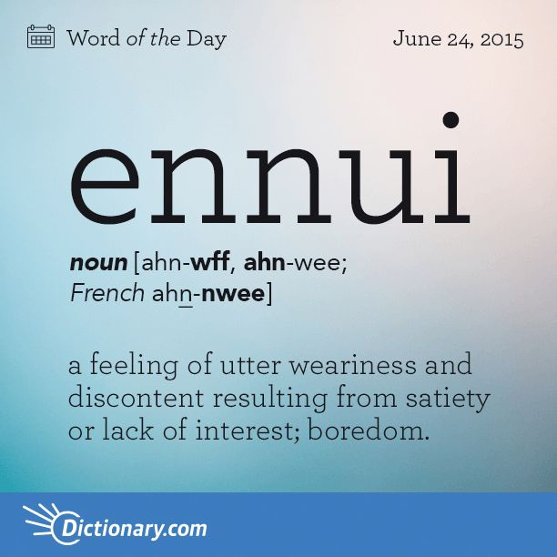 Ennui - a feeling of utter weariness and discontent resulting from satiety or lack of interest
