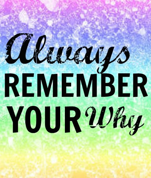 Always remember your why - Tips for understanding the motivation that will keep you running!!: