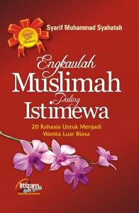 Engkaulah Muslimah Yang Paling Istimewa
