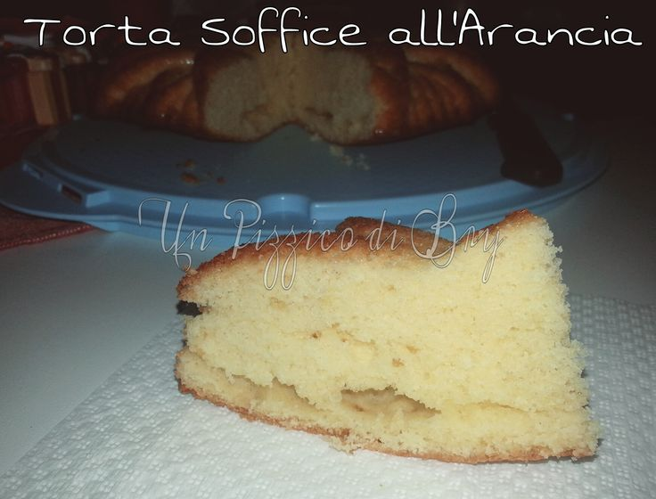 Torta Soffice all'Arancia  http://blog.giallozafferano.it/unpizzicodibry/torta-soffice-allarancia/