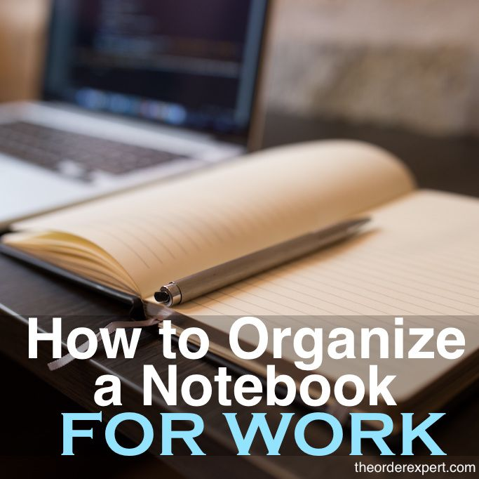 How to Organize a Notebook for Work | The Order Expert