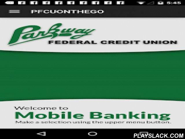 Parkway Federal Credit Union  Android App - playslack.com ,  With the Parkway Federal Credit Union Mobile App you can access your credit union account instantly and securely from anywhere, anytime. Banking from your phone has never been easier! Manage your money with confidence with the PFCUONTHEGO Mobile App. The application includes the following options:* View account balances and history* Transfer funds to other suffixes and loans* Access and pay bills with the Parkway iPay-BillPay…