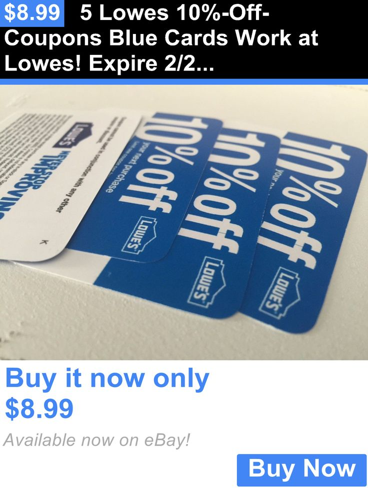 Coupons: 5 Lowes 10%-Off-Coupons Blue Cards Work At Lowes! Expire 2/28/2017 BUY IT NOW ONLY: $8.99