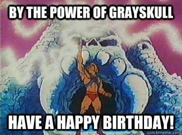 By the power of grayskull have a happy birthday! - By the power of grayskull have a happy birthday!  Birthday He-Man