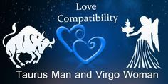 Love match compatibility between Taurus man and Virgo woman. Read about the Taurus male love relationship with Virgo female.