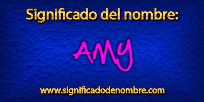 Significado de Amy, origen, famosos que se llaman igual, el nombre de Amy en varios idiomas, procedencia, sus diminutivos y sus demás variantes.