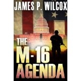 The M-16 Agenda (Kindle Edition)By James P. Wilcox