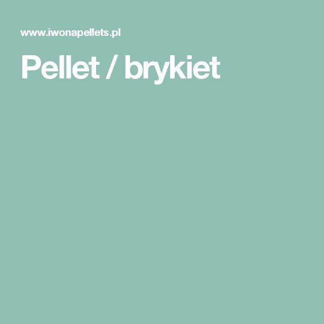 Pellet / brykiet