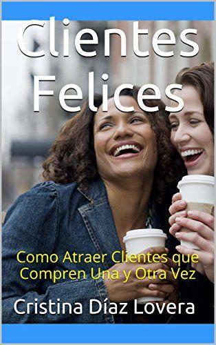 Clientes Felices: Como Atraer Clientes que Compren Una y ... https://www.amazon.com/dp/B00MEXJ228/ref=cm_sw_r_pi_dp_x_gxTGzb1Z2JXV2
