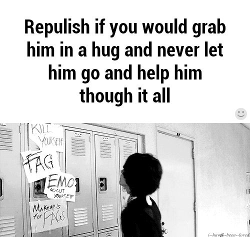 Repulish if you would grab him in a hug and never let him go and help him tho... GIF