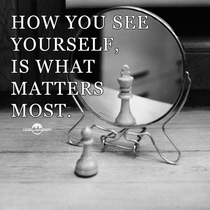 How you see yourself is what matters most