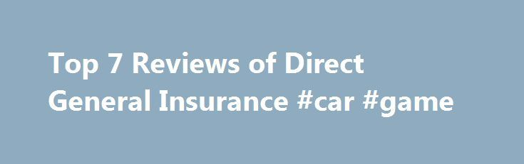 Top 7 Reviews of Direct General Insurance #car #game http://insurances.remmont.com/top-7-reviews-of-direct-general-insurance-car-game/  #direct general insurance # Direct General Insurance Direct General Takes Money But Won't Pay Claims By Mitch – 10/23/2009 NASHVILLE, TENNESSEE — My car was hit from behind in late Sept 09 by a woman driving a car belonging to one of her relatives. The car that hit mine was insured by Direct General Insurance,Read MoreThe post Top 7 Reviews of Direct General…