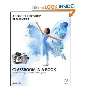 Need to learn photoshop? Adobe Photoshop Elements 7 Classroom in a Book (Book & CD-ROM)