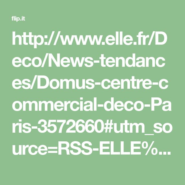 http://www.elle.fr/Deco/News-tendances/Domus-centre-commercial-deco-Paris-3572660#utm_source=RSS-ELLE%26utm_medium=Flux-Rss%26utm_campaign=RSS_Deco%26xtor=RSS-27