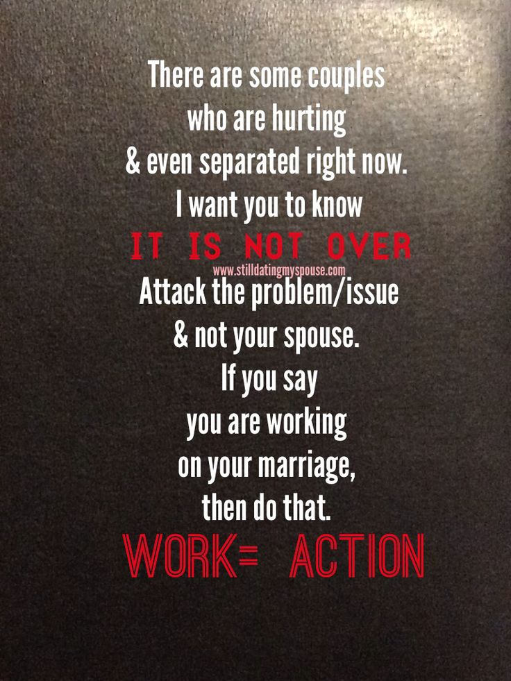 There are some couples who are hurting & even separated right now. I want you to know it is not over. Don't let the distance tear you apart more. Attack the problem/issue & not your spouse. If you say you are working on your marriage, then do that. Work=ACTION! www.stilldatingmyspouse.com