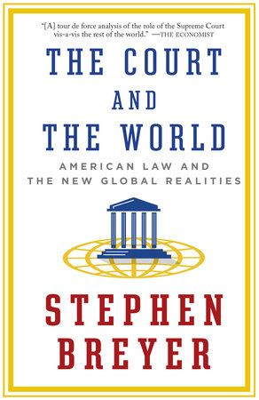 The Court and the World by Stephen Breyer | PenguinRandomHouse.com    Amazing book I had to share from Penguin Random House