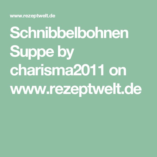Schnibbelbohnen Suppe by charisma2011 on www.rezeptwelt.de