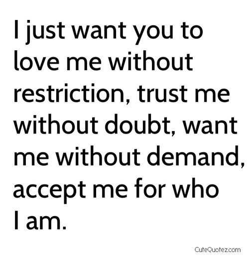 I love you, trust you, and will always want you without demand. Hope you accept me like i have you always and forever.