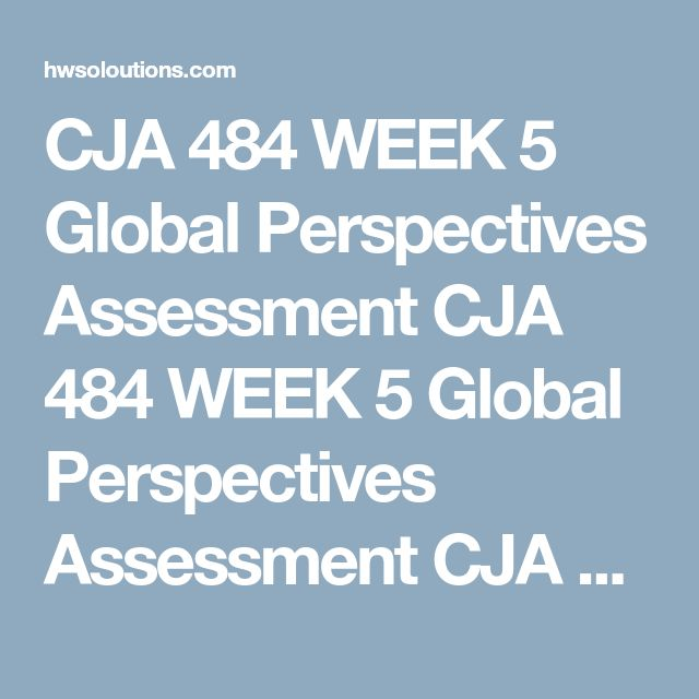 CJA 484 WEEK 5 Global Perspectives Assessment CJA 484 WEEK 5 Global Perspectives Assessment CJA 484 WEEK 5 Global Perspectives Assessment Writea 1,400- to 2,100-word paper in which you assess criminal justice from a global perspective. In your paper be sure to analyze the following:  Assess the impact of globalization on the U.S. criminal justice system. Compare and contrast international criminal justice systems (Civil Law, Common law, and Islamic Law and Socialist Law traditions). Discuss…
