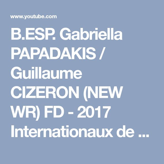 B.ESP. Gabriella PAPADAKIS / Guillaume CIZERON (NEW WR) FD - 2017 Internationaux de France - YouTube